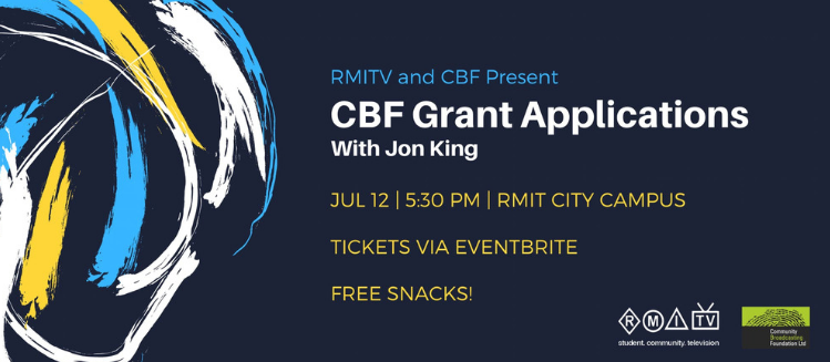 RMITV and CBF present - CBF Grant Applications with Jon King. Jul 12 5.30pm RMIT City Campus. Tickets Via Eventbrite. Free snacks